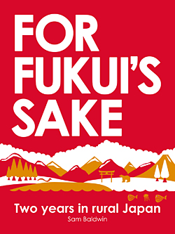 For Fukui's Sake: 2 Years in Rural Japan Cover